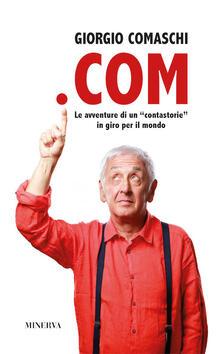 .COM. Le avventure di un contastorie in giro per il mondo - Giorgio Comaschi - copertina