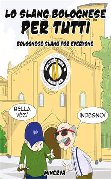 Lo slang bolognese per tutti. Ediz. italiana e inglese - copertina