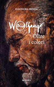 Wolfango. Oltre i colori - Eleonora Renda - copertina