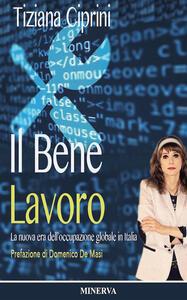 Il bene lavoro. La nuova era dell'occupazione globale in Italia - Tiziana Ciprini - copertina
