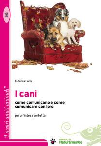 I cani, come comunicano e come comunicare con loro per un'intesa perfetta