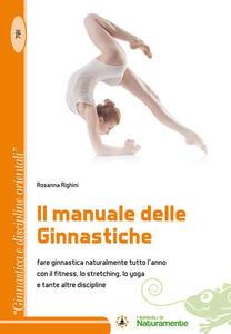 Il manuale delle ginnastiche. Fare ginnastica naturalmente tutto l'anno con il fitness, lo stretching, lo yoga e tante altre discipline