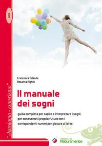 Il manuale dei sogni. Guida completa per capire e interpretare i sogni, per conoscere il proprio futuro con i corrispondenti numeri per giocare al lotto