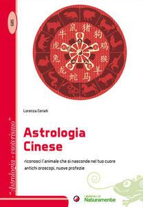 Astrologia cinese. Riconosci l'animale che si nasconde nel tuo cuore. Antichi oroscopi, nuove profezie