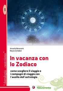 In vacanza con lo zodiaco. Come scegliere il viaggio e i compagni di viaggio con l'ausilio dell'astrologia