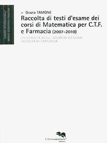 Raccolta di testi desame dei corsi di matematica per C.T.F. e farmacia (2007-2010).pdf
