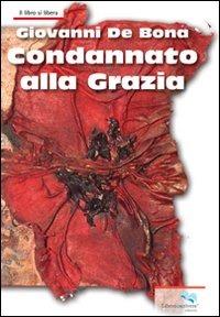 Condannato alla grazia - De Bona Giovanni - wuz.it