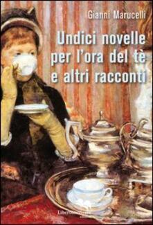 Undici novelle per l'ora del tè e altri racconti - Gianni Marucelli - copertina