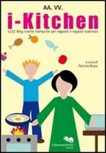 I-kitchen + 240 blog. Ricette tranquille per ragazze e ragazzi scatenati