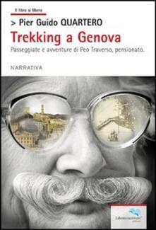 Trekking a Genova. Passeggiate e avventure di Peo Traverso, pensionato - Pier Guido Quartero - copertina