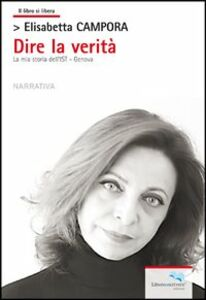 Libro Dire la verità. La mia storia dell'IST Genova Elisabetta Campora