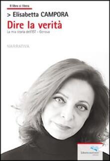 Dire la verità. La mia storia dell'IST Genova - Elisabetta Campora - copertina