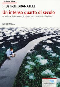 Un intenso quarto di secolo. In Africa e Sud America, il lavoro senza esotismi e falsi miti