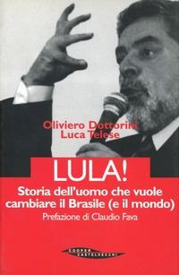 Lula. Storia dell'uomo che vuole cambiare il Brasile (e il mondo) - Dottorini Oliviero Telese Luca - wuz.it