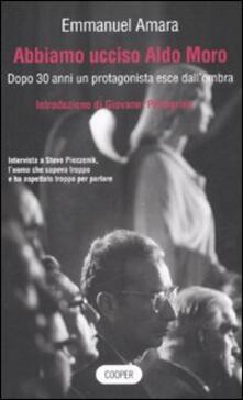 Abbiamo ucciso Aldo Moro. Dopo 30 anni un protagonista esce dall'ombra - Emmanuel Amara - copertina