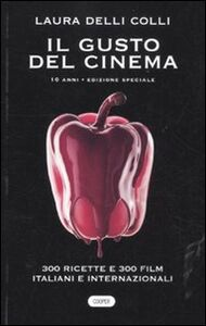 Libro Il gusto del cinema 10 anni. Ediz. speciale Laura Delli Colli