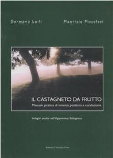Il castagneto da frutto. Manuale pratico di innesto, potatura e conduzione.pdf
