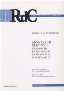 Monarchi elettivi? Dinamiche presidenziali in Francia e Portogallo - Gianluca Passarelli - copertina