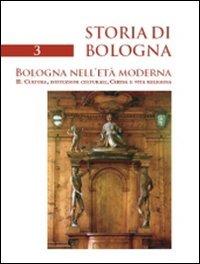 Storia di Bologna. Vol. 3\2: Bologna nell'età moderna. Cultura, istituzioni culturali, Chiesa e vita religiosa. - - wuz.it
