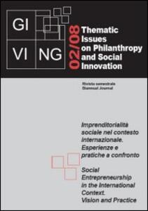Giving. Thematic issues in philantropy and social innovation (2008). Vol. 2: Imprenditorialità sociale nel contesto internazionale. Esperienze e pratiche a confronto.