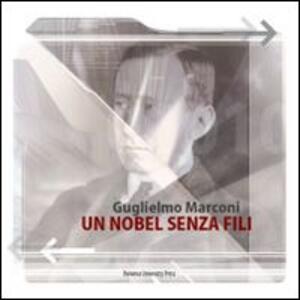 Guglielmo Marconi. Un Nobel senza fili