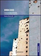 Urbicidio. Il senso dei luoghi tra distruzioni e ricostruzioni nella ex Jugoslavia
