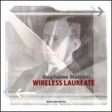 Vastese1902.it Guglielmo Marconi. Wireless laureate. Ediz. inglese Image