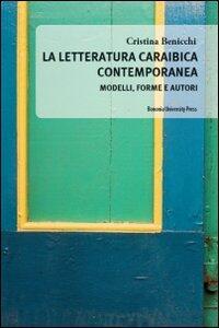 La letteratura caraibica contemporanea. Modelli, forme e autori