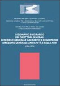 Dizionario biografico dei direttori generali. Direzione generale accademie e biblioteche direzione generale antichità e belle arti (1904-1974)