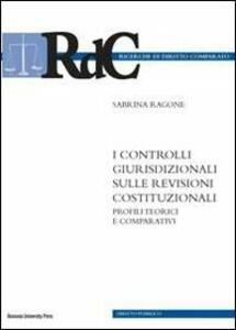 I controlli giurisdizionali sulle revisioni costituzionali. Profili teorici e comparativi