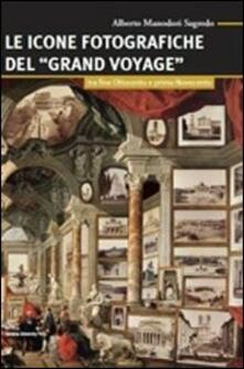 Le icone fotografiche del Grand Voyage. Tra fine Ottocento e primo Novecento.pdf