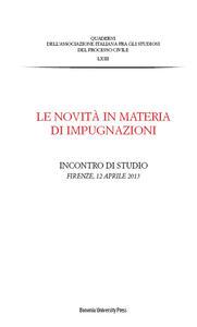 Le novità in materia di impugnazioni. Atti dell'Incontro di studio (Firenze, 12 aprile 2013)