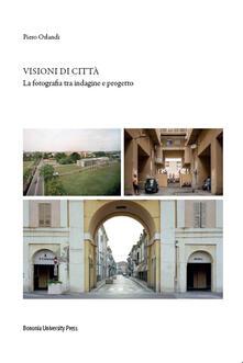 Visioni di città. La fotografia tra indagine e progetto.pdf