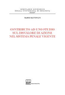Contributo ad uno studio sul disvalore di azione nel sistema penale vigente - Marco Mantovani - copertina