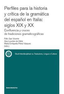 Perfiles para la historia y crítica de la gramàtica del espanõl en Italia: siglos XIX y XX confluencia y cruces de tradiciones gramaticográficas