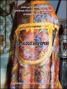 Catalogo delle opere. Centro per la conservazione dell'arredo sacro e del costume religioso di Castagneto Carducci