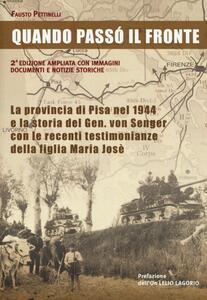 Quando passò il fronte. La provincia di Pisa nel 1944 e la storia del Gen. von Senger con le recenti testimonianze della figlia Maria Josè