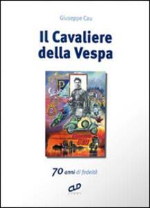 Il cavaliere della Vespa. 70 anni di fedeltà