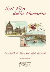 Sul filo della memoria. La città di Pisa nei miei ricordi