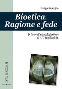 Bioetica. Ragione e fede di fronte all'antropologia debole di H. T. Engelhardt jr.