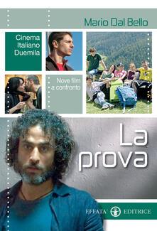 La prova. Cinema italiano Duemila. Nove film a confronto - Mario Dal Bello - copertina
