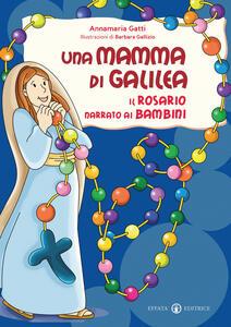 Una mamma di Galilea. Il rosario narrato ai bambini. Ediz. illustrata
