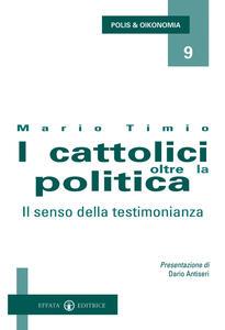 I cattolici oltre la politica. Il senso della testimonianza