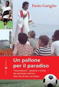 Un pallone per il paradiso. «Incarnazione», passione e morte del sacerdote cattolico nella vita di Don Joe Galea