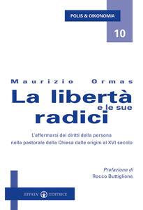 La libertà e le sue radici. L'affermarsi dei diritti della persona nella pastorale della Chiesa dalle origini al XVI secolo
