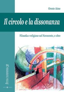 Il circolo e la dissonanza. Filosofia e religione nel Novecento, e oltre