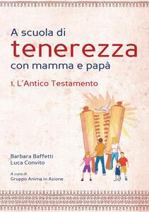 A scuola di tenerezza con mamma e papà. Vol. 1: L'Antico Testamento.