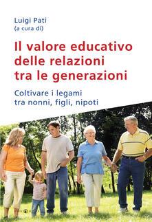 Il valore educativo delle relazioni tra le generazioni. Coltivare i legami tra nonni, figli, nipoti.pdf