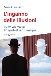 L' inganno delle illusioni. I sette vizi capitali tra spiritualità e psicologia