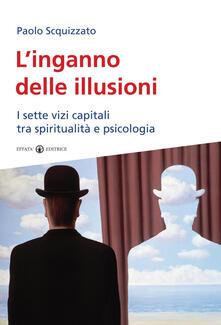 L inganno delle illusioni. I sette vizi capitali tra spiritualità e psicologia.pdf